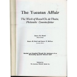G)THE YUCATAN AFFAIR, THE WORK OF RAOUL CH. DE THUIN PHILATELIC COUNTERFEITER. H